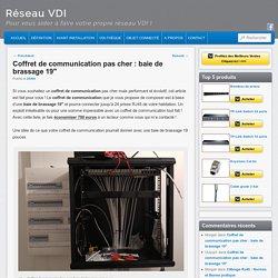 """Coffret de communication pas cher : baie de brassage 19"""" - Réseau VDIRéseau VDI"""