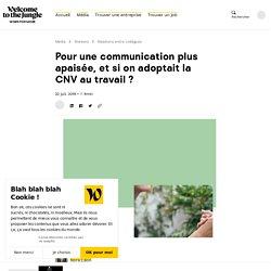 Communication Non Violente (CNV), comment l'adopter au travail ?