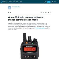 Where Motorola two way radios can change communication mode