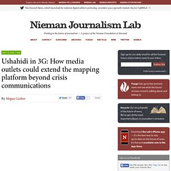 Ushahidi in 3G: How media outlets could extend the mapping platform beyond crisis communications