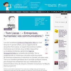 Tom Liacas : « Entreprises, humanisez vos communications ! » #reputationwar
