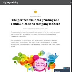 The perfect business printing and communications company is there – signsquadblog