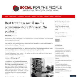 Best trait in a social media communicator? Bravery. No contest.