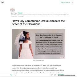 How Holy Communion Dress Enhances the Grace of the Occasion? – Medium