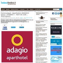 Communiqué Aparthotels ADAGIO® lance «STORIES» - Nom de code: #bemyguest