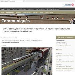 Communiqué VINCI : VINCI et Bouygues Construction remportent un nouveau contrat pour la construction du métro du Caire