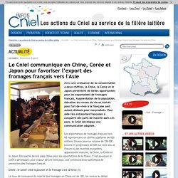 Le Cniel communique en Chine, Corée et Japon pour favoriser l'export des fromages français vers l'Asie - Actualité - Info CNIEL