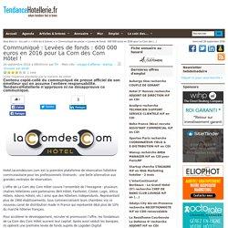 Communiqué Levées de fonds: 600 000 euros en 2016 pour La Com des Com Hôtel!