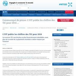 Communiqué de presse: L'UIT publie les chiffres des TIC pour 2016 ...