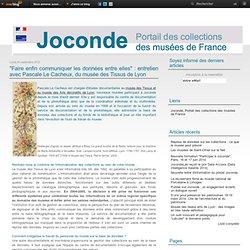 """""""Faire enfin communiquer les données entre elles"""" : entretien avec Pascale Le Cacheux, du musée des Tissus de Lyon"""