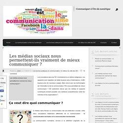 Les médias sociaux nous permettent-ils vraiment de mieux communiquer ? : Communicant numérique
