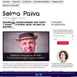 Vendre et communiquer par mail : 7 erreurs à éviter pour ne pas se planter ! - Selma Païva