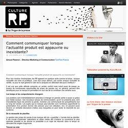 Comment communiquer lorsque l'actualité produit est appauvrie ou inexistante?