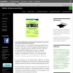 Publier, communiquer en SHS : quelles spécificités ? Compte rendu du café doctorant du 13.10.2014