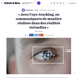 « Avec l'eye-tracking, on communiquera de manière réaliste dans des réalités virtuelles »