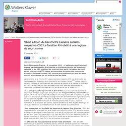 Wolters Kluwer France » 9ème édition du baromètre Liaisons sociales magazine-CSC La fonction RH obéit à une logique de court terme