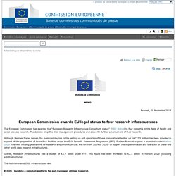 EUROPE 29/11/13 European Commission awards EU legal status to four research infrastructures