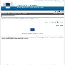 COMMUNIQUES DE PRESSE - Communiqué de presse - La Commission propose une réforme globale des règles en matière de protection des données pour accroître la maîtrise que les utilisateurs ont sur leurs données, et réduire les coûts grevant les entre