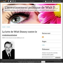 La lutte de Walt Disney contre le communisme - L'investissement politique de Walt Disney pendant et après la Seconde Guerre mondiale.