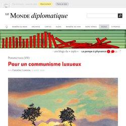 Pour un communisme luxueux, par Frédéric Lordon (Les blogs du Diplo, 11 août 2020)