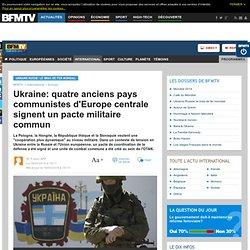 Ukraine: quatre anciens pays communistes d'Europe centrale signent un pacte militaire commun