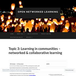 Topic 3: Learning in communities – networked & collaborative learning