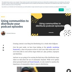 Using communities to distribute your podcast episodes