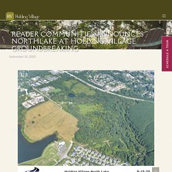 READER COMMUNITIES ANNOUNCES NORTHLAKE AT HOLDING VILLAGE GROUNDBREAKING