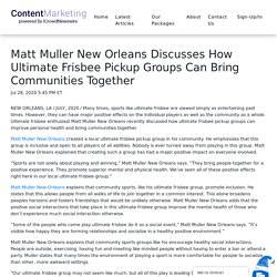 Matt Muller New Orleans Discusses How Ultimate Frisbee Pickup Groups Can Bring Communities Together - iCrowdMarketing