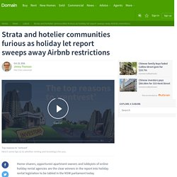 Strata and hotelier communities furious as holiday let report sweeps away Airbnb restrictions – Domain