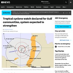 Tropical cyclone watch declared for Gulf communities, system expected to strengthen