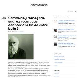 Community Managers, saurez vous vous adapter à la fin de votre bulle ?