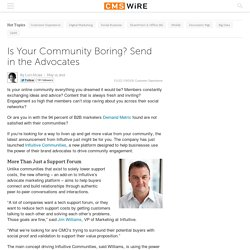 Is Your Community Boring? Send in the Advocates