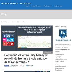 Comment le Community Manager peut-il réaliser une étude efficace de la concurrence ?