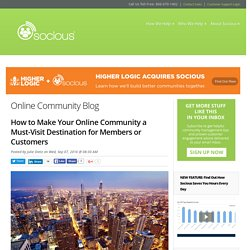 HOW TO MAKE YOUR ONLINE COMMUNITY A MUST-VISIT DESTINATION FOR MEMBERS OR CUSTOMERS