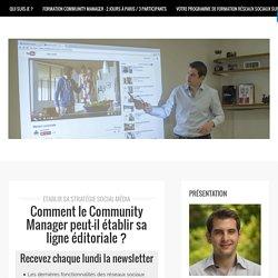 Comment le Community Manager peut-il établir sa ligne éditoriale ? - Formation réseaux sociaux