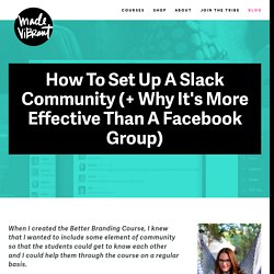 How To Set Up A Slack Community (+ Why It's More Effective Than A Facebook Group) — Made Vibrant