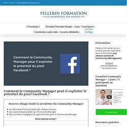 Comment le Community Manager peut-il exploiter le potentiel du pixel Facebook ?