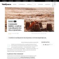 Community Builder : ce job ne vous dit peut-être rien, et pourtant… - Maddyness - Le Magazine des Startups Françaises