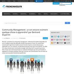 Community Management : a-t-on encore vraiment quelque chose à apprendre? par Bertrand Duperrin