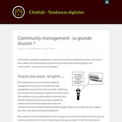 Community management : la grande illusion ? | Choblab - web 2.0, design, e-marketing, outils...