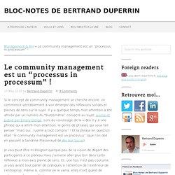 "Le community management est un ""processus in processum"" !"