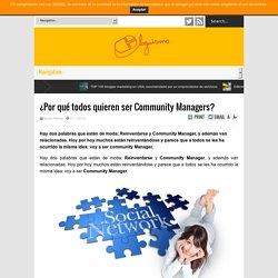 ¿Por qué todos quieren ser Community Managers? - Bloguismo