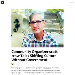 Community Organizer scott crow Talks Shifting Culture Without Government — American Dreamers