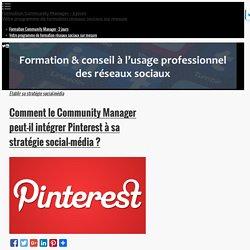 Comment le Community Manager peut-il intégrer Pinterest à sa stratégie social-média ? - Formation réseaux sociaux