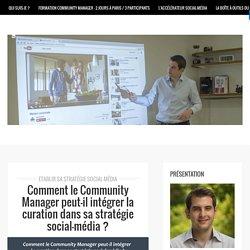 Comment le Community Manager intègre t-il la curation dans sa stratégie social-média