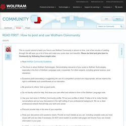 READ FIRST: How to post and use Wolfram Community - Online Technical Discussion Groups—Wolfram Community