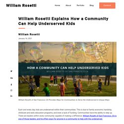 William Rosetti Explains How a Community Can Help Underserved Kids