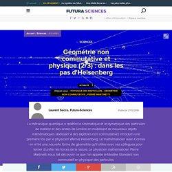 Géométrie non commutative et physique (2/3) : dans les pas d'Heisenberg