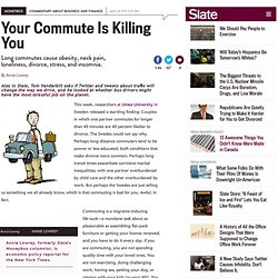 Long commutes cause obesity, neck pain, loneliness, divorce, stress, and insomnia. - By Annie Lowrey